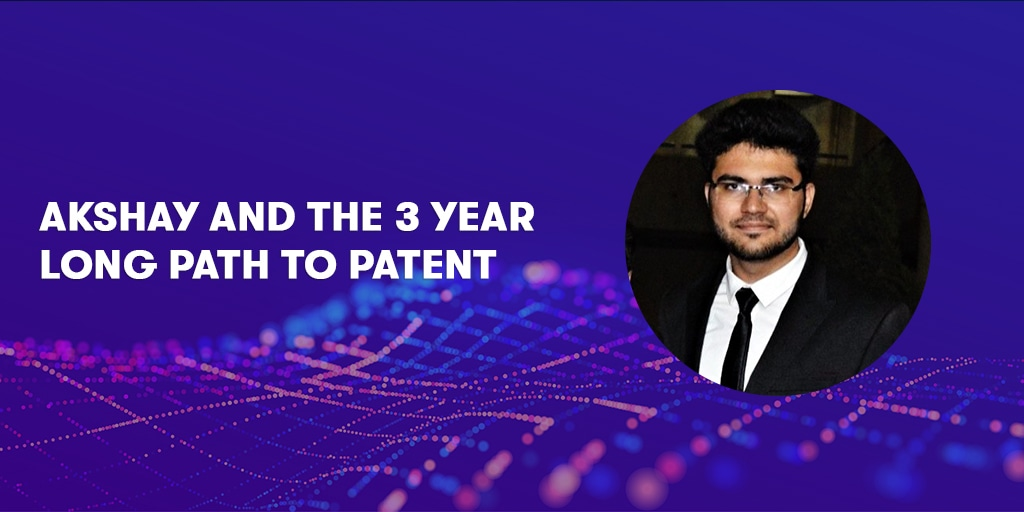 Story of Akshay and the 3 year long path to patent