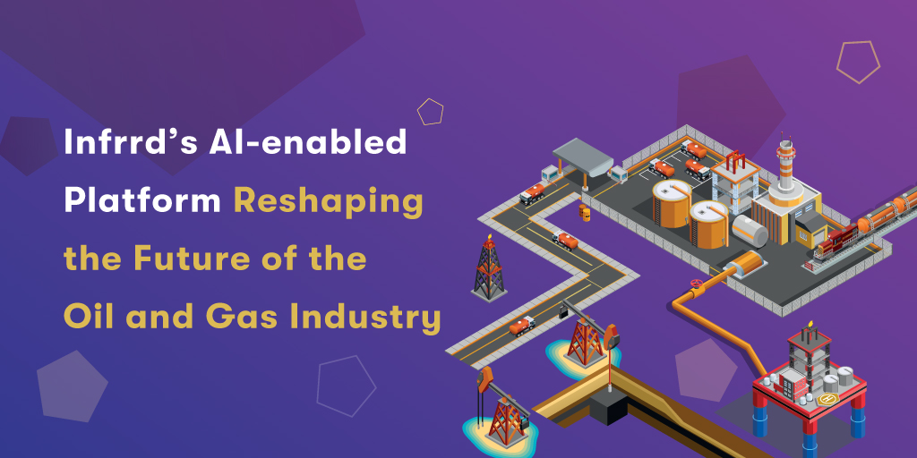 Infrrd-AI-enabled-Platform-Reshaping-the-Future-of-the-Oil-and-Gas-Industry-1/