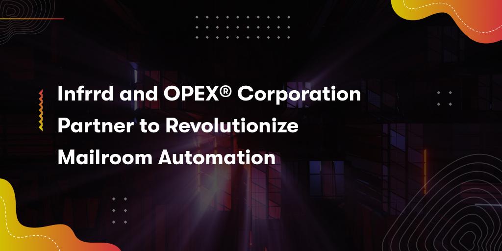 Infrrd & OPEX Partner to Revolutionize Mailroom Automation