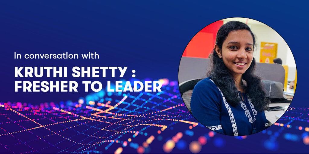 Kruthi Shetty: Fresher to Leader