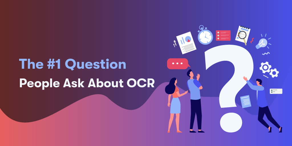 The #1 Question People Ask About OCR